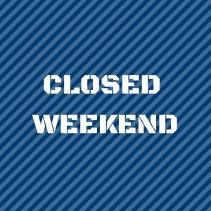 Closed Weekend